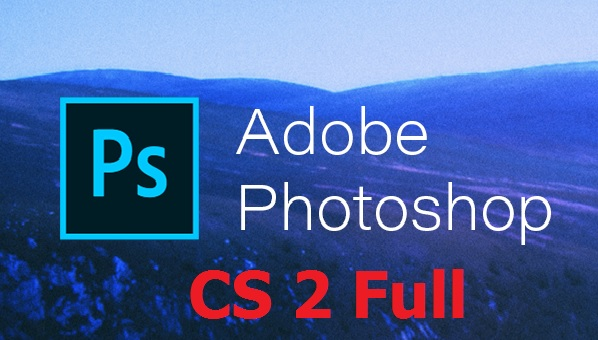 Tải Adobe Photoshop CS2 Full Crack 32/64 Bit – Link Google Drive